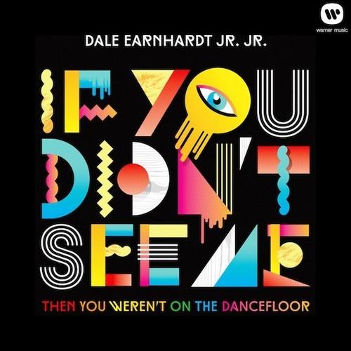 Dale Earnhardt Jr Jr, If you didn't see me you weren't on the dancefloor